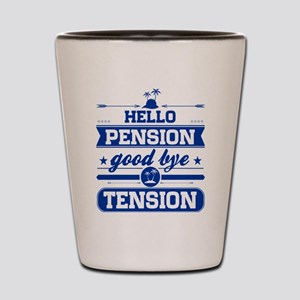 Hello Pension Goodbye Tension Shot Glass